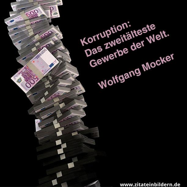 Korruption: Das zweitälteste Gewerbe der Welt. (Wolfgang Mocker)